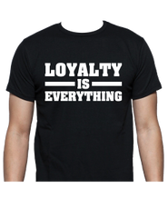 LOYALTY IS EVERYTHING