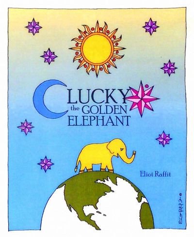 Lucky the Golden Elephant written and Illustrated by Eliot Raffit