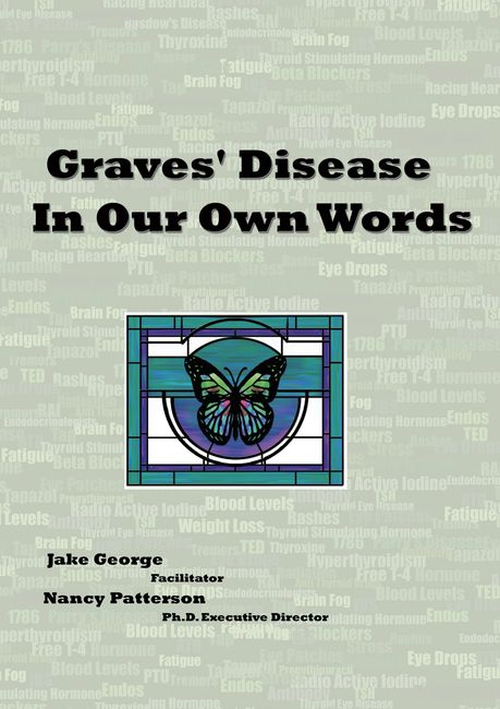 Jake George and Nancy Patterson wrote Graves Disease in our Own Words to answer commonly asked questions about Graves; Disease. Published by Sage Words Publishing.