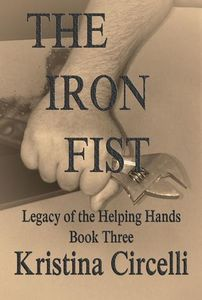 The Iron first, book three in the helping hands legacy, Kristina Circelli, suspense thriller, sage words Publishing.