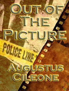 Out of the picture by Augustus Cileone, crime mystery, films, sage words publishing