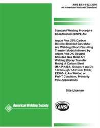 AWS- B2.1-1-233:2006 Standard Welding Procedure Specification (SWPS) for Argon Plus 25% Carbon Dioxide Shielded Gas Metal Arc Welding (Short Circuiting Transfer Mode) Followed by Argon Plus 2% Oxygen Shielded Gas Metal Arc Welding (Spray Transfer Mode)