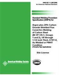 AWS- B2.1-1-234:2006 Standard Welding Procedure Specification (SWPS) for Argon Plus 25% Carbon Dioxide Shielded Flux Cored Arc Welding of Carbon Steel, (M-1/P-1/S-1, Groups 1 or 2), 1/8 through 1-1/2 Inch Thick, E7XT-X, As-Welded or PWHT Condition