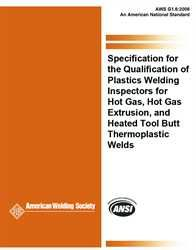 AWS- G1.6:2006 Specification for the Qualification of Plastics Welding Inspectors for Hot Gas, Hot Gas Extrusion, and Heated Tool Butt Thermoplastic Welds
