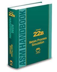 ASM-05281G-22B ASM Handbook Volume 22B: Metals Process Simulation