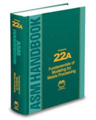 ASM-05215G-22A ASM Handbook Volume 22A: Fundamentals of Modeling for Metals Processing