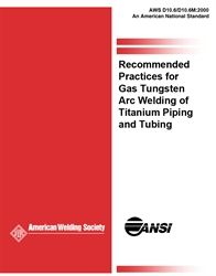 AWS- D10.6/D10.6M:2000 Recommended Practices for Gas Tungsten Arc Welding of Titanium Piping and Tubing