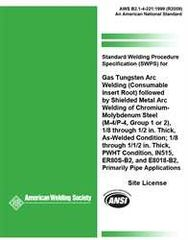 AWS- B2.1-4-221:1999(R2009) Standard Welding Procedure Specification (SWPS) for Gas Tungsten Arc Welding (Consumable Insert Root) Followed by Shielded Metal Arc Welding of Chromium-Molybdenum Steel, (M-4, P-4, Group 1 or 2), 1/8 through 1-1/2 in. Thick