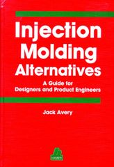 PLASTICS-02516 Injection Molding Alternatives: A Guide for Designers and Product Engineers, (Hanser)