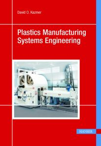PLASTICS-04626 Plastics Manufacturing Systems Engineering: A Systems Approach, (Hanser)