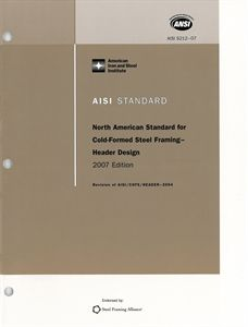 AISI S212-07 (2012) - North American Standard For Cold-Formed Steel Framing - Header Design, 2007 Edition (Reaffirmed 2012)