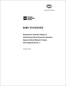 AISI S110-07-S1-09 (2012) - Standard For Seismic Design Of Cold-Formed Steel Structural Systems - Special Bolted Moment Frames, 2007 Edition With Supplement No. 1 (Reaffirmed 2012)
