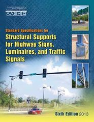 AASHTO-LTS-6-M Standard Specifications for Structural Supports for Highway Signs, Luminaires, and Traffic Signals, 6th Edition, with 2015 Interim Revisions
