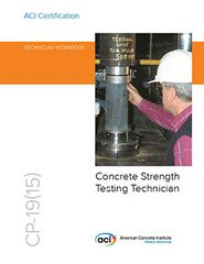 ACI-CP-19(15) Technician Workbook for ACI Certification of Concrete Strength Testing (Video Presentation)