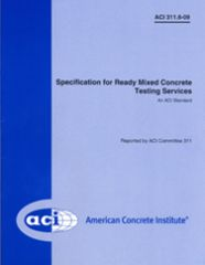 ACI-311.6M-09 Specification for Ready-Mixed Concrete Testing Services (METRIC)