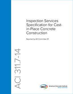 ACI-311.7-14 Inspection Services Specification for Cast-In-Place Concrete Construction
