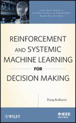 IEEE-91999-6 Reinforcement and Systemic Machine Learning for Decision Making