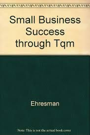 ASQ-0873893093 Small Business Success Through Tqm: Practical Methods to Improve Your Organization's PerformanceTQM