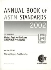 ASTM Standards, Annual Book, Volume 03.02, Wear and Erosion; Metal Corrosion
