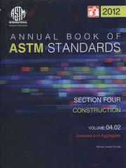 Annual Book of ASTM Standards, Volume 04.02-2012: Construction Standards: Concrete and Aggregates