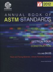 Annual Book of ASTM Standards, Volume 04.03-2012, Construction: Road and Paving Materials; Vehicle-Pavement Systems