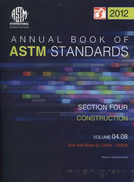 ASTM Standards, Annual Book, Volume 04.08-2012, Construction: Soil and Rock (I)