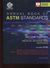 ASTM Standards, Annual Book, Volume 13.02-12. Medical and Surgical Materials and Devices (II): Emergency Medical Services; Search and Rescue; Anesthetic and Respiratory Equipment; ASTM-S130212 9780803188471 (NEW: $30.30)
