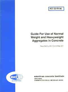 ACI-221R-96: Guide for Use of Normal Weight and Heavyweight Aggregates in Concrete (Reapproved 2001)