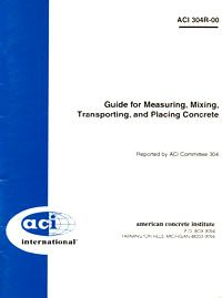ACI-304R-00: Guide for Measuring, Mixing, Transporting, and Placing Concrete (Reapproved 2009)
