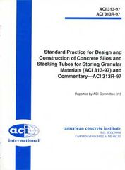 ACI-313-97: Standard Practice for Design and Construction of Concrete Silos & Stacking Tubes for Storing Granular Materials