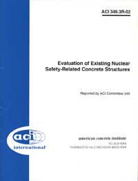 ACI-349.3R-02 Evaluation of Existing Nuclear Safety Related Concrete Structures (Reapp 2010)