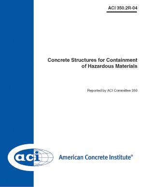 ACI-350.2R-04 Concrete Structures for Containment of Hazardous Materials