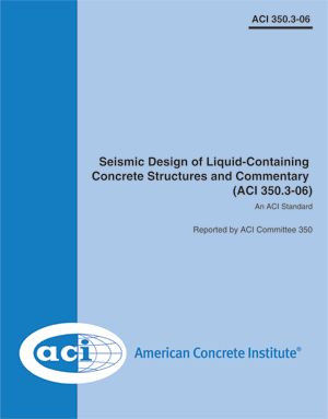 ACI-350.3-06 Seismic Design of Liquid-Containing Concrete Structures and Commentary