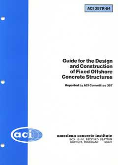 ACI-357R-84 Guide for the Design and Construction of Fixed Offshore Concrete Structures (Reapproved 1997)