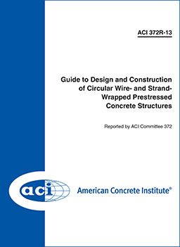 ACI-372R-13 Guide to Design and Construction of Circular Wire-and-Strand-Wrapped Prestressed Concrete Structures