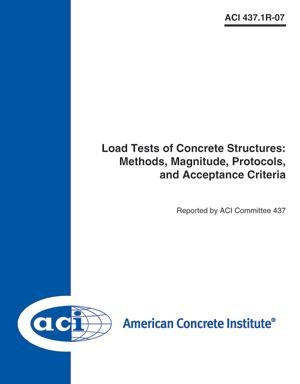 ACI-437.1R-07 Load Tests of Concrete Structures: Methods, Magnitude, Protocols & Acceptance Criteria