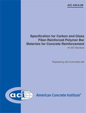 ACI-440.6M-08 Metric Specification for Carbon & Glass Fiber-Reinforced Polymer Bar Materials for Concrete Reinforcement