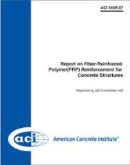 ACI-440R-07 Report on Fiber-Reinforced Polymer (FRP) Reinforcement for Concrete Structures