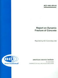 ACI-446.4R-04 Report on Dynamic Fracture of Concrete