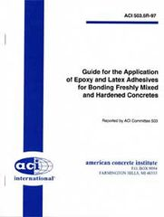 ACI-503.6R-97 Guide for Application of Epoxy and Latex Adhesives for Bonding Freshly Mixed & Hardened Concrete (Reapproved 2003)