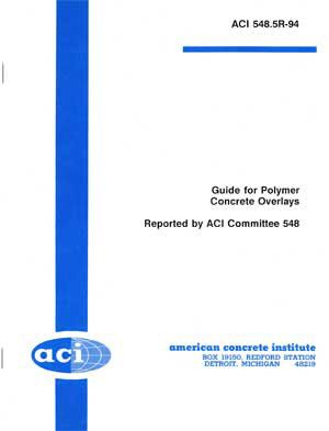 ACI-548.5R-94 Guide for Polymer Concrete Overlays (Reapproved 1998)
