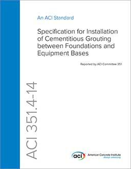 ACI-351.4-14 Specification for Installation of Cementitious Grouting between Foundations and Equipment Bases