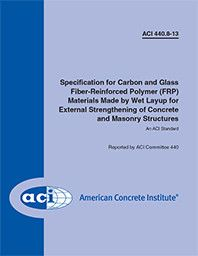 ACI-440.8-13 Specification for Carbon and Glass Fiber-Reinforced Polymer Materials Made by Wet Layup for External Strengthening of Concrete and Masonry Structures