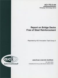 ACI-ITG-3-04 Report on Bridge Decks Free of Steel Reinforcement