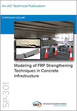 ACI-SP-301 Modeling of FRP Strengthening Techniques in Concrete Infrastructure