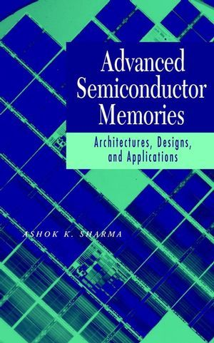 IEEE-20813-6 Advanced Semiconductor Memories: Architectures, Designs, and Applications