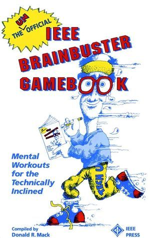 IEEE-30423-9 The Unofficial IEEE Brainbuster Gamebook: Mental Workouts for the Technically Inclined