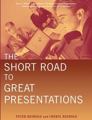 IEEE-28136-8 The Short Road to Great Presentations: How to Reach Any Audience Through Focused Preparation, Inspired Delivery, and Smart Use of Technology