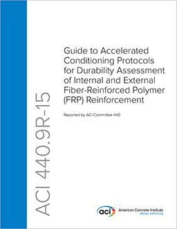 ACI-440.9R-15 Guide to Accelerated Conditioning Protocols for Durability Assessment of Internal and External Fiber-Reinforced Polymer (FRP) Reinforcement