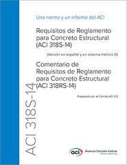 ACI-318S-14 Requisitos de Reglamento para Concreto Estructural e ACI 318S-14 Comentario de Requisitos de Reglamento para Concreto Estructural (ACI 318RS-14)